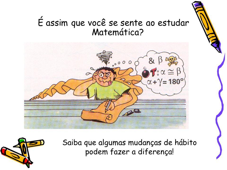 É assim que você se sente ao estudar Matemática? Saiba que algumas mudanças de hábito podem fazer a diferença!