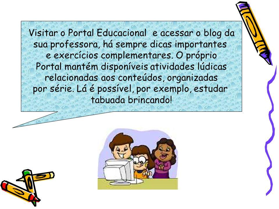 Visitar o Portal Educacional e acessar o blog da sua professora, há sempre dicas importantes e exercícios complementares. O próprio Portal mantém disp
