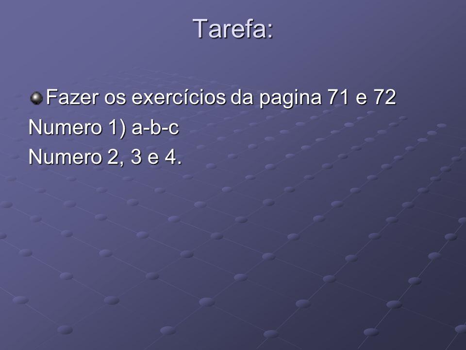 Tarefa: Fazer os exercícios da pagina 71 e 72 Numero 1) a-b-c Numero 2, 3 e 4.