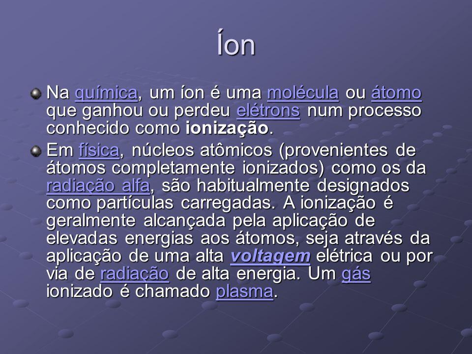 Íon Na química, um íon é uma molécula ou átomo que ganhou ou perdeu elétrons num processo conhecido como ionização. químicamoléculaátomoelétronsquímic