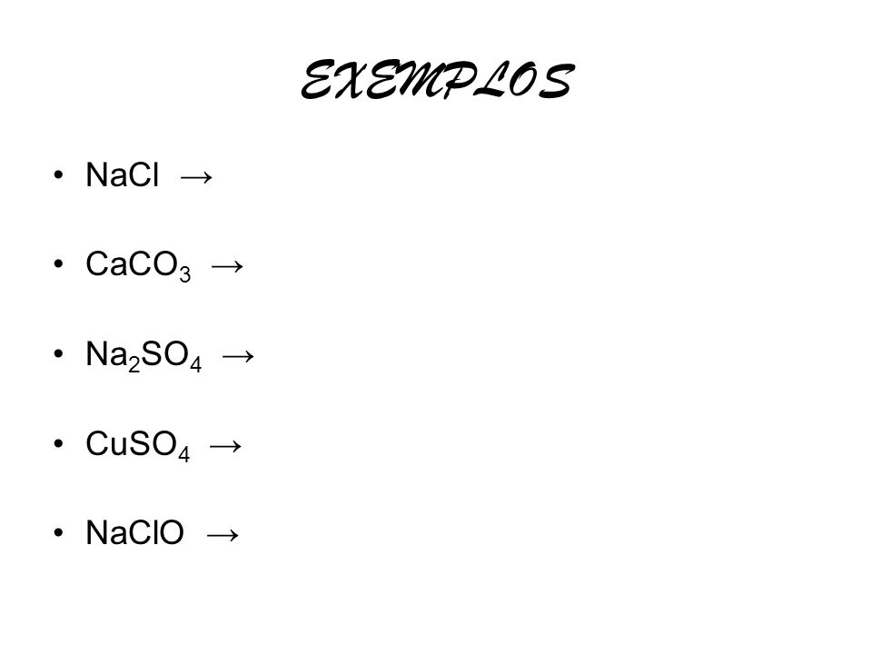 EXEMPLOS NaCl CaCO 3 Na 2 SO 4 CuSO 4 NaClO
