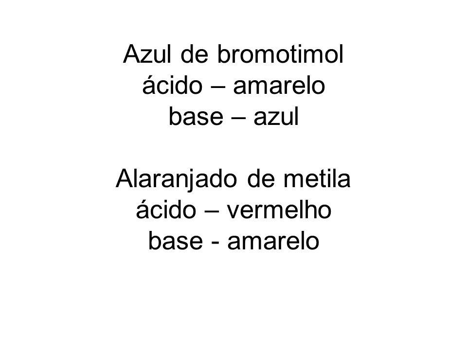 Azul de bromotimol ácido – amarelo base – azul Alaranjado de metila ácido – vermelho base - amarelo