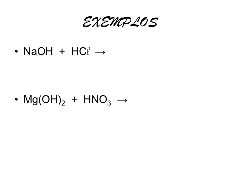 EXEMPLOS NaOH + HC l Mg(OH) 2 + HNO 3