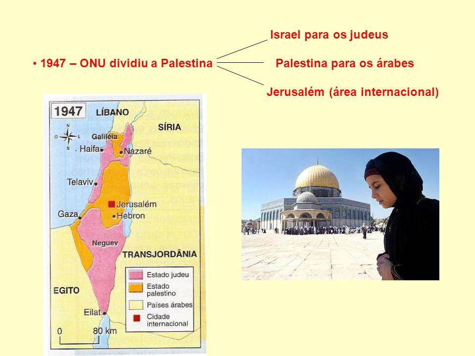 Israel para os judeus 1947 – ONU dividiu a Palestina Palestina para os árabes Jerusalém (área internacional)