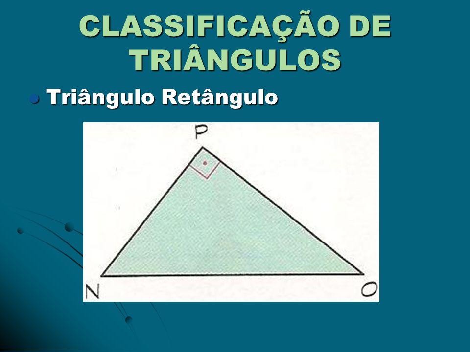 CLASSIFICAÇÃO DE TRIÂNGULOS Triângulo Retângulo Triângulo Retângulo
