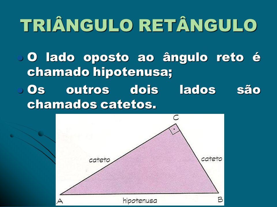 TRIÂNGULO RETÂNGULO O lado oposto ao ângulo reto é chamado hipotenusa; O lado oposto ao ângulo reto é chamado hipotenusa; Os outros dois lados são cha