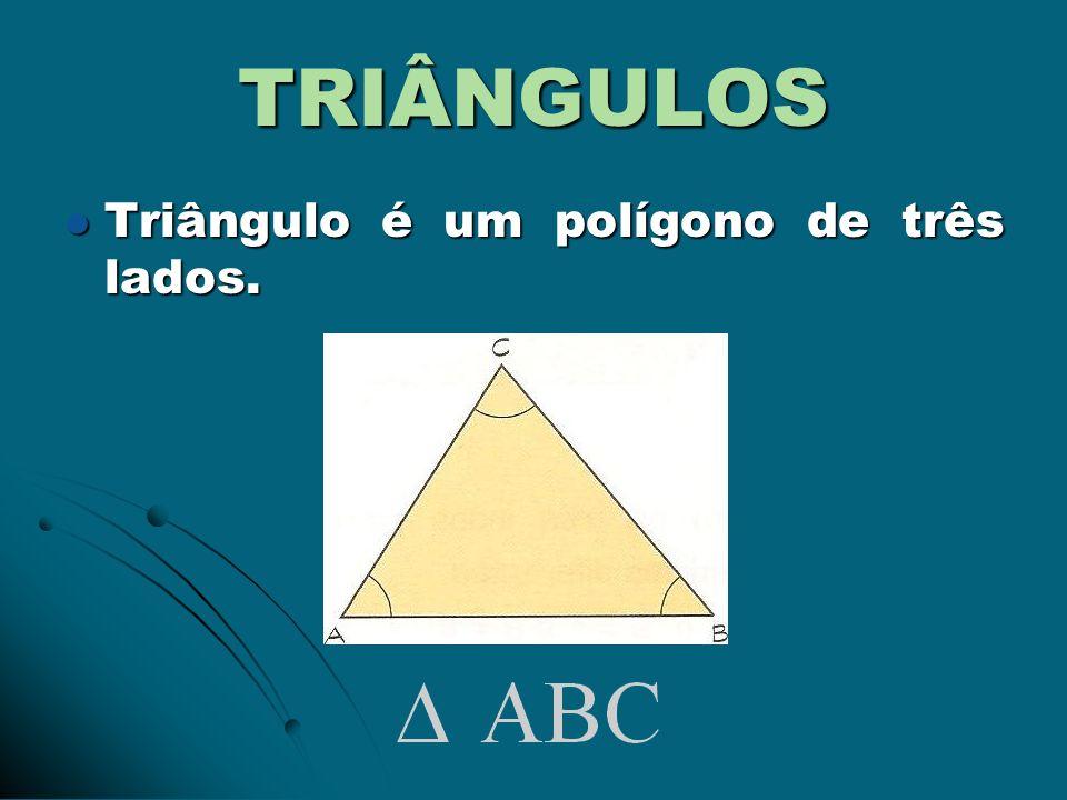 TRIÂNGULOS Triângulo é um polígono de três lados. Triângulo é um polígono de três lados.