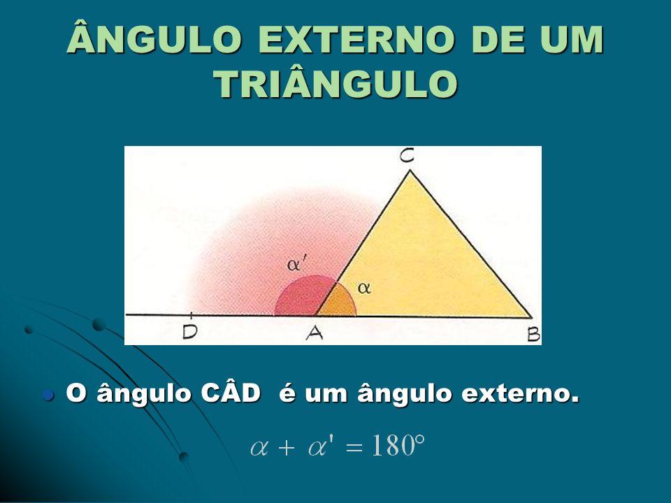 ÂNGULO EXTERNO DE UM TRIÂNGULO O ângulo CÂD é um ângulo externo. O ângulo CÂD é um ângulo externo.