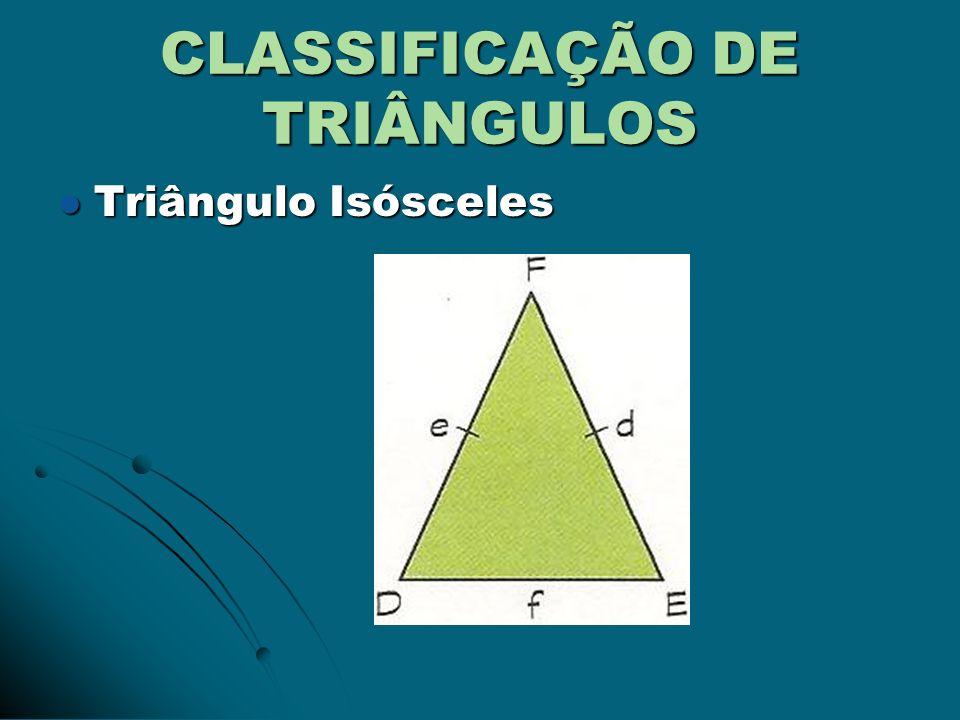 CLASSIFICAÇÃO DE TRIÂNGULOS Triângulo Isósceles Triângulo Isósceles