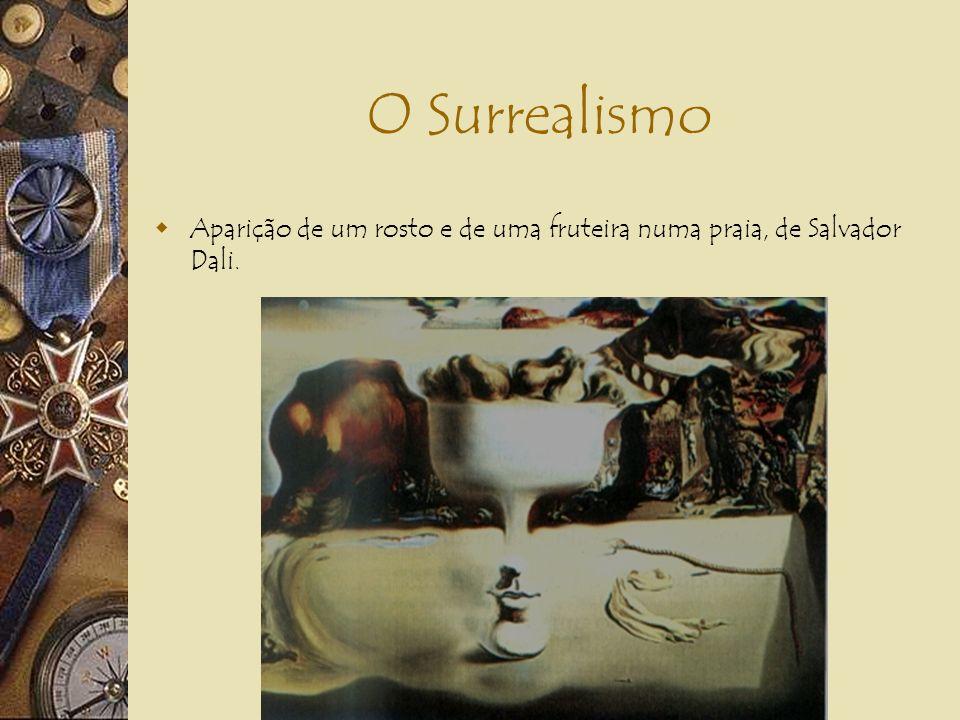 O SURREALISMO França – André Breton (1918). O surreal subjaz à noção de real até então conhecida; Acrescenta-se à razão a imaginação, o sonho e a fant