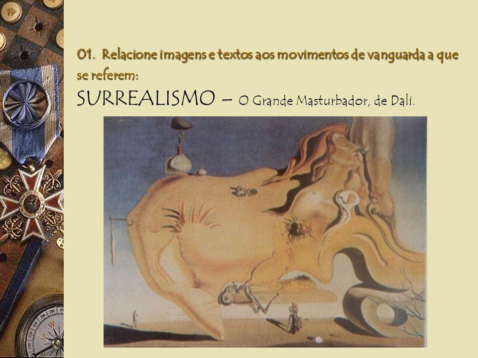 01. Relacione imagens e textos aos movimentos de vanguarda a que se referem: FUTURISMO – Dinamismo de um cão na coleira, de Balla.