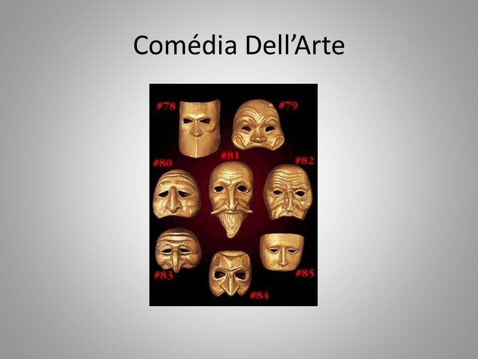 Desenvolveu-se na Itália do século XVI – Teatro Humanista Teatro baseado na improvisação e no uso de máscaras e personagens estereotipados.