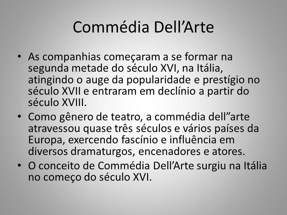 Commédia DellArte As companhias começaram a se formar na segunda metade do século XVI, na Itália, atingindo o auge da popularidade e prestígio no século XVII e entraram em declínio a partir do século XVIII.