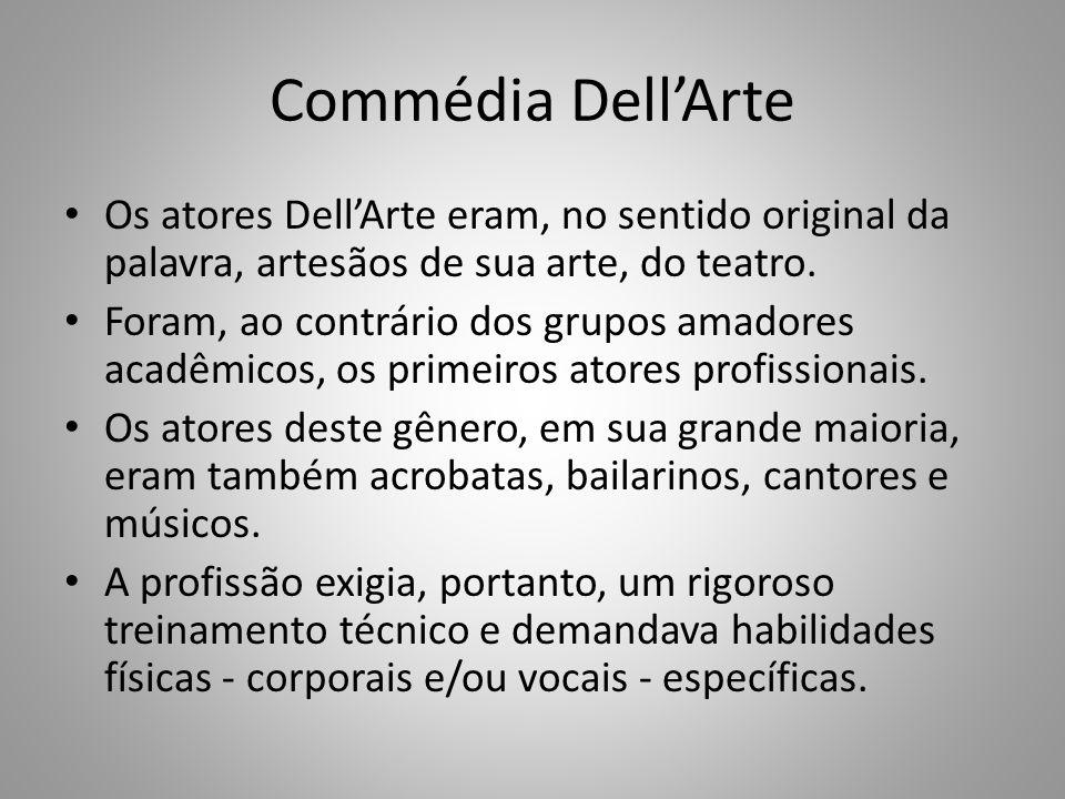 Commédia DellArte Os atores DellArte eram, no sentido original da palavra, artesãos de sua arte, do teatro. Foram, ao contrário dos grupos amadores ac