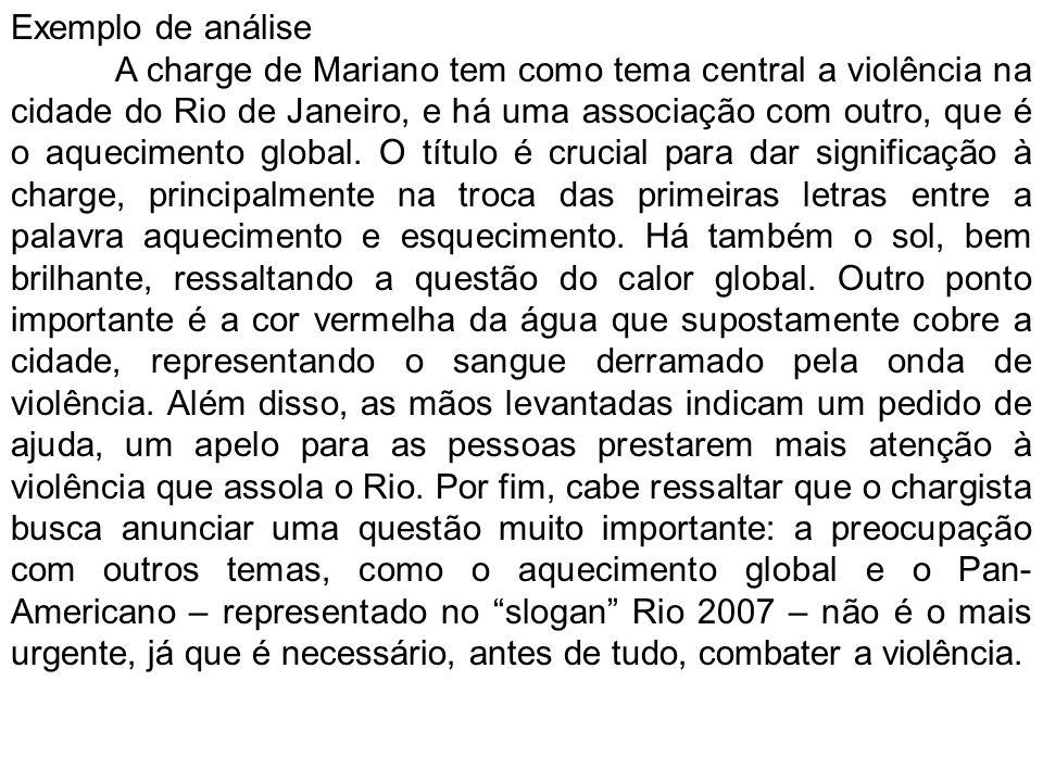 Exemplo de análise A charge de Mariano tem como tema central a violência na cidade do Rio de Janeiro, e há uma associação com outro, que é o aquecimen