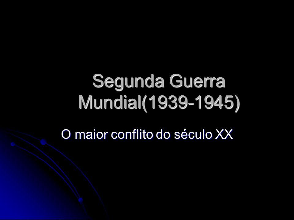 Segunda Guerra Mundial(1939-1945) O maior conflito do século XX