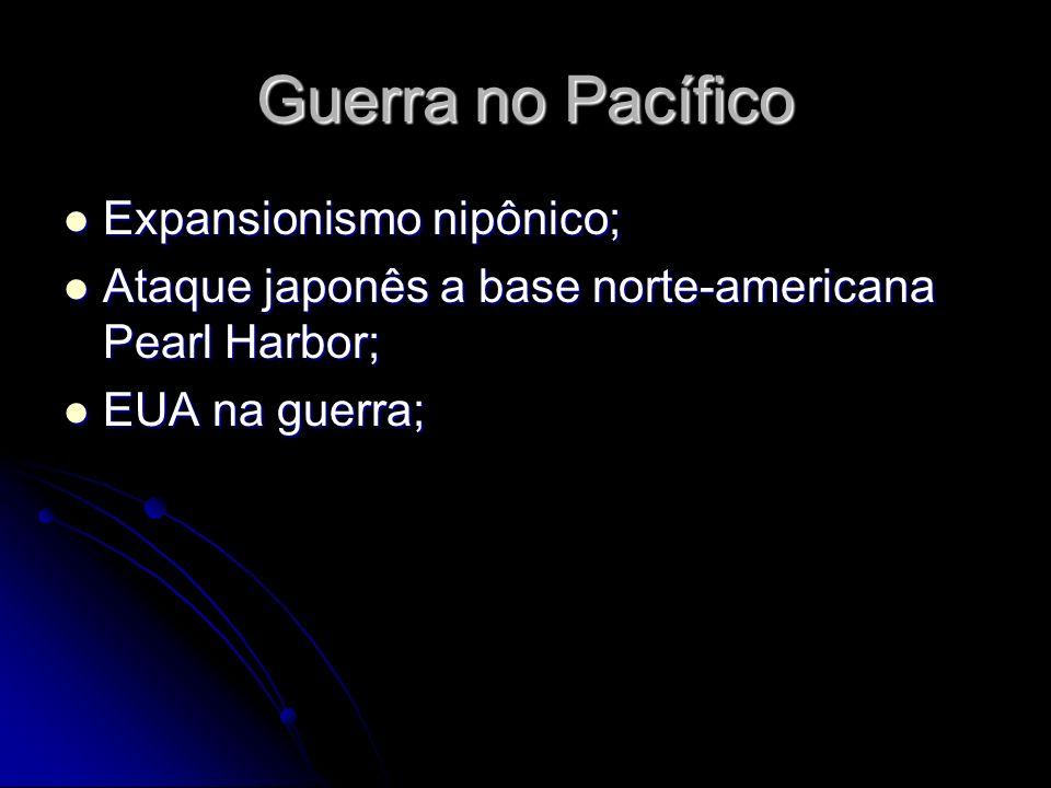 Guerra no Pacífico Expansionismo nipônico; Expansionismo nipônico; Ataque japonês a base norte-americana Pearl Harbor; Ataque japonês a base norte-americana Pearl Harbor; EUA na guerra; EUA na guerra;