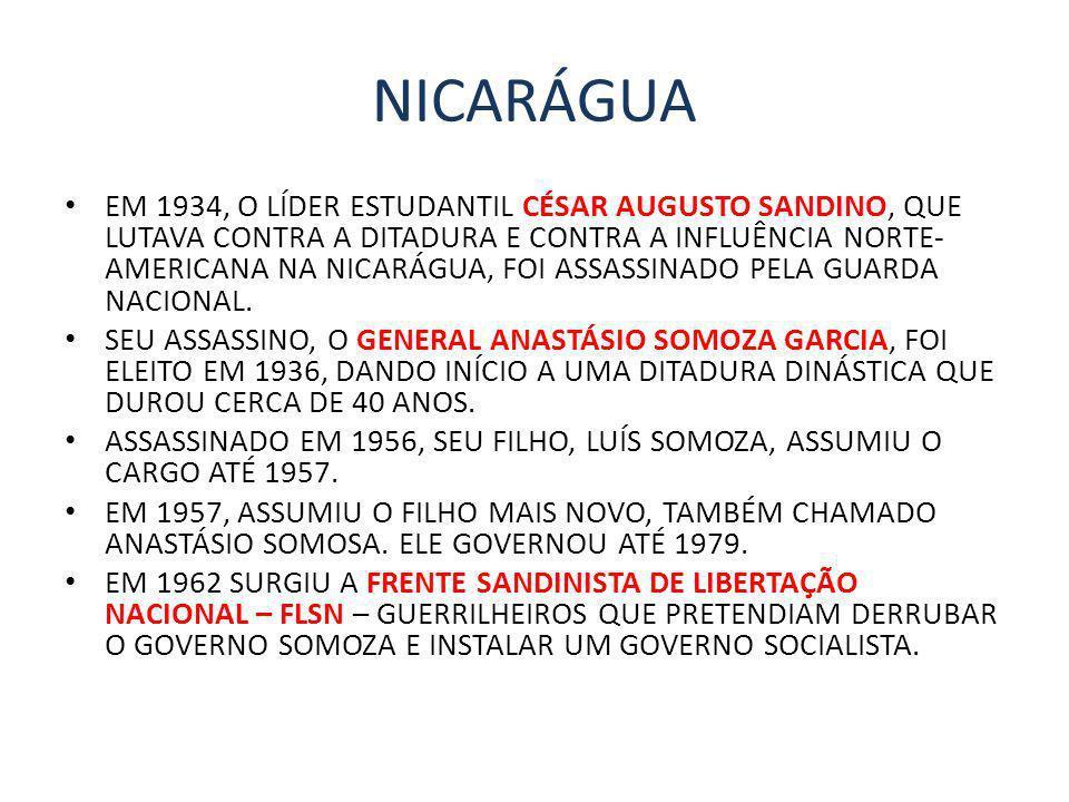 NICARÁGUA EM 1934, O LÍDER ESTUDANTIL CÉSAR AUGUSTO SANDINO, QUE LUTAVA CONTRA A DITADURA E CONTRA A INFLUÊNCIA NORTE- AMERICANA NA NICARÁGUA, FOI ASS