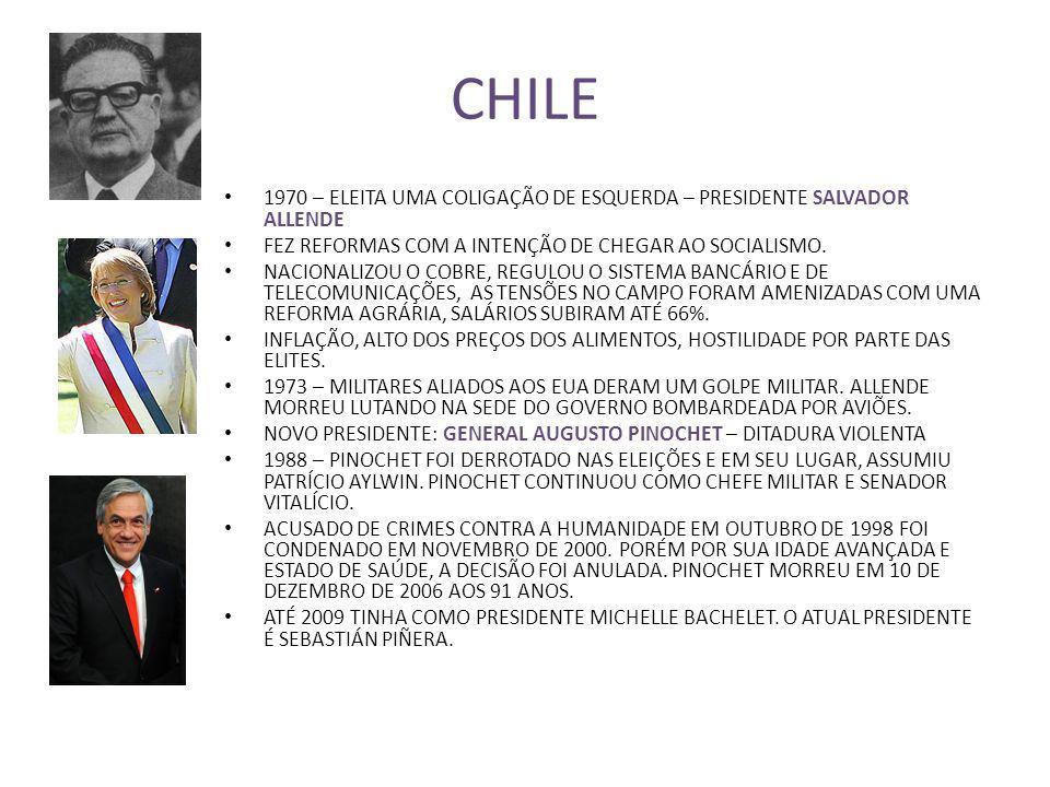 1970 – ELEITA UMA COLIGAÇÃO DE ESQUERDA – PRESIDENTE SALVADOR ALLENDE FEZ REFORMAS COM A INTENÇÃO DE CHEGAR AO SOCIALISMO. NACIONALIZOU O COBRE, REGUL