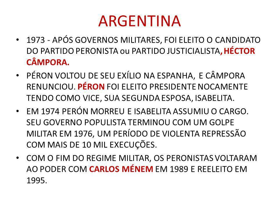 ARGENTINA 1973 - APÓS GOVERNOS MILITARES, FOI ELEITO O CANDIDATO DO PARTIDO PERONISTA ou PARTIDO JUSTICIALISTA, HÉCTOR CÂMPORA. PÉRON VOLTOU DE SEU EX