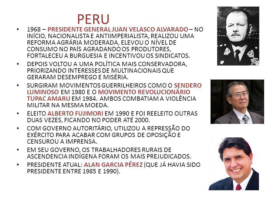 PERU 1968 – PRESIDENTE GENERAL JUAN VELASCO ALVARADO – NO INÍCIO, NACIONALISTA E ANTIIMPERIALISTA, REALIZOU UMA REFORMA AGRÁRIA MODERADA, ELEVOU O NÍV
