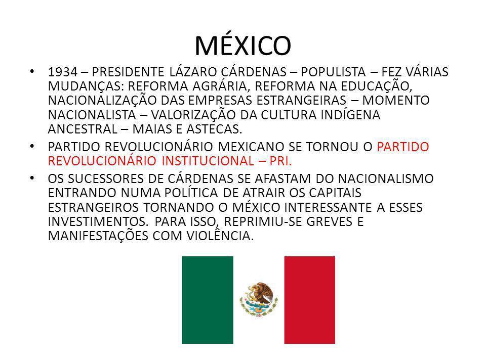 MÉXICO 1934 – PRESIDENTE LÁZARO CÁRDENAS – POPULISTA – FEZ VÁRIAS MUDANÇAS: REFORMA AGRÁRIA, REFORMA NA EDUCAÇÃO, NACIONALIZAÇÃO DAS EMPRESAS ESTRANGE