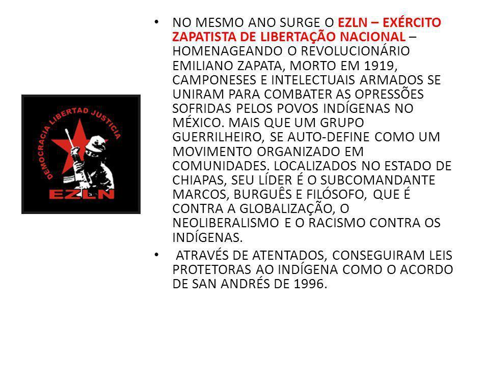 NO MESMO ANO SURGE O EZLN – EXÉRCITO ZAPATISTA DE LIBERTAÇÃO NACIONAL – HOMENAGEANDO O REVOLUCIONÁRIO EMILIANO ZAPATA, MORTO EM 1919, CAMPONESES E INT