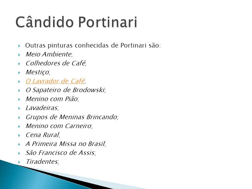 Outras pinturas conhecidas de Portinari são: Meio Ambiente; Colhedores de Café; Mestiço; O Lavrador de Café; O Lavrador de Café O Sapateiro de Brodows