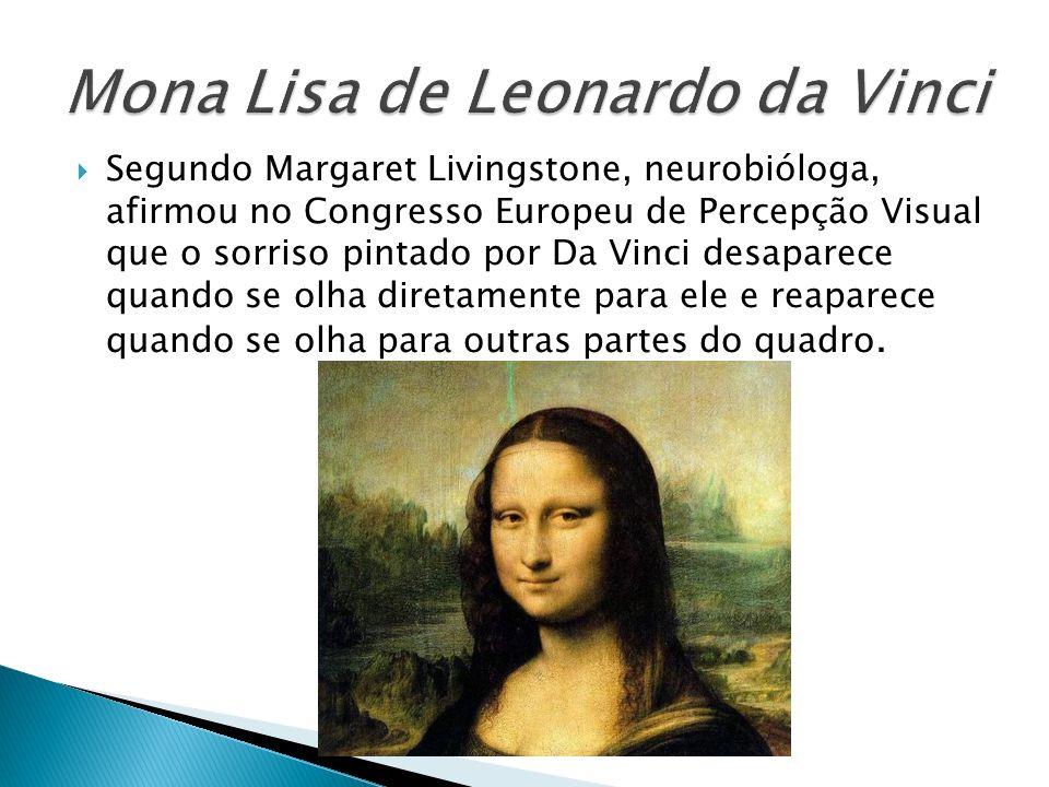 Segundo Margaret Livingstone, neurobióloga, afirmou no Congresso Europeu de Percepção Visual que o sorriso pintado por Da Vinci desaparece quando se olha diretamente para ele e reaparece quando se olha para outras partes do quadro.