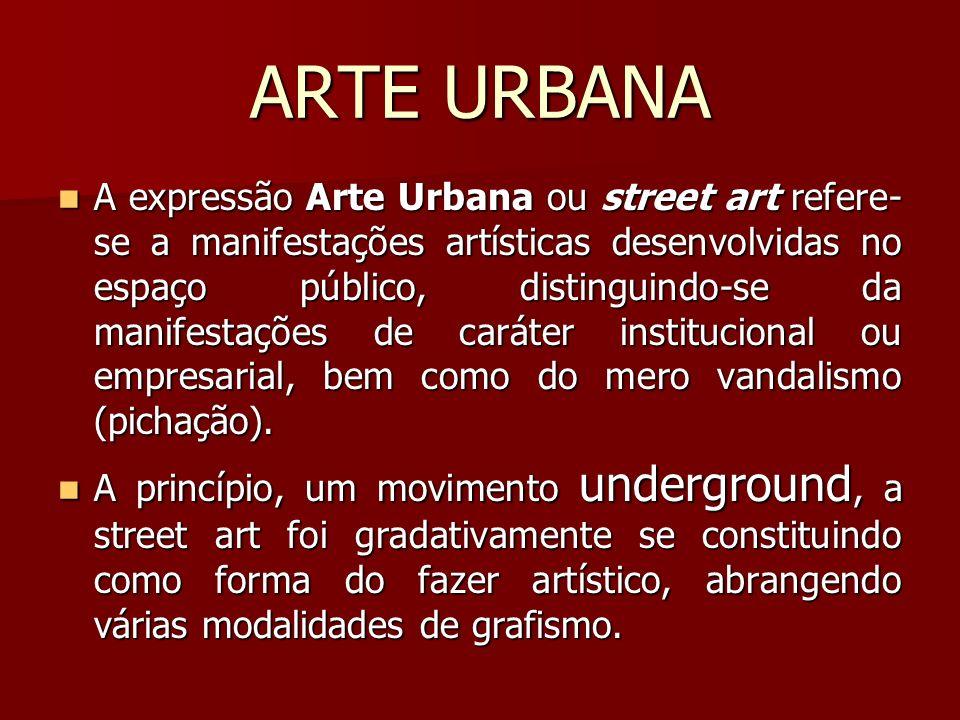 ARTE URBANA A expressão Arte Urbana ou street art refere- se a manifestações artísticas desenvolvidas no espaço público, distinguindo-se da manifestaç