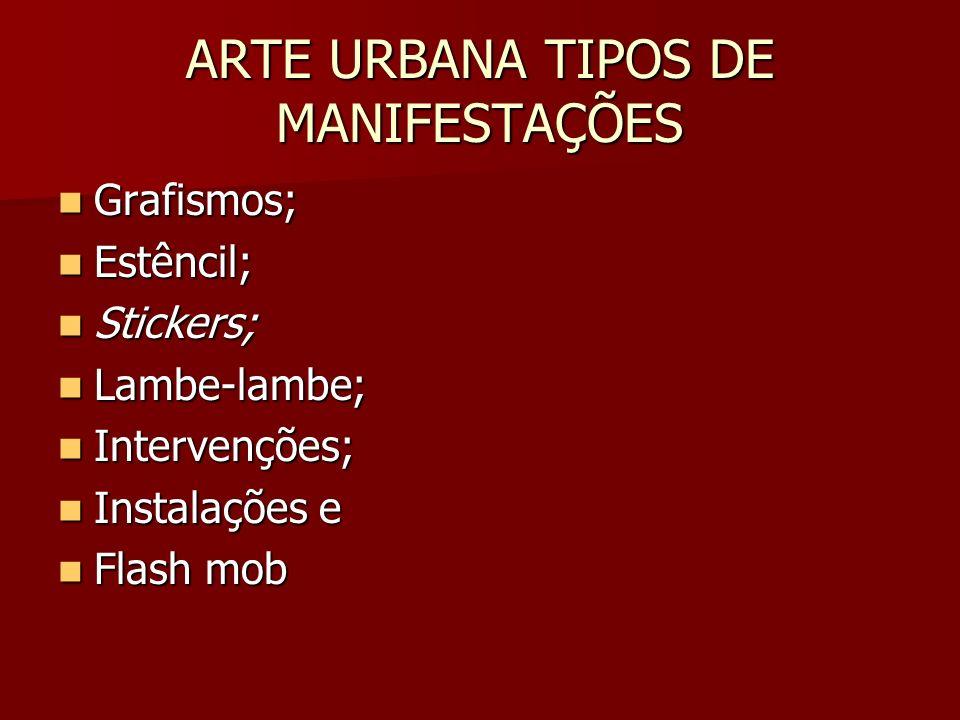ARTE URBANA TIPOS DE MANIFESTAÇÕES Grafismos; Grafismos; Estêncil; Estêncil; Stickers; Stickers; Lambe-lambe; Lambe-lambe; Intervenções; Intervenções;