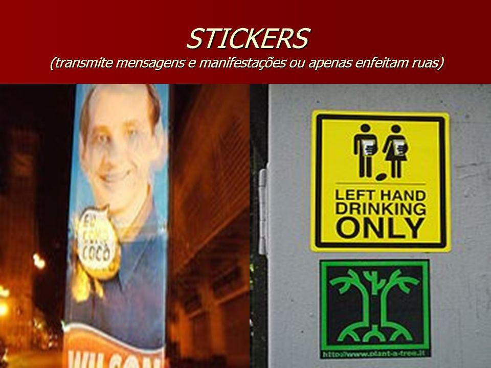 STICKERS (transmite mensagens e manifestações ou apenas enfeitam ruas)
