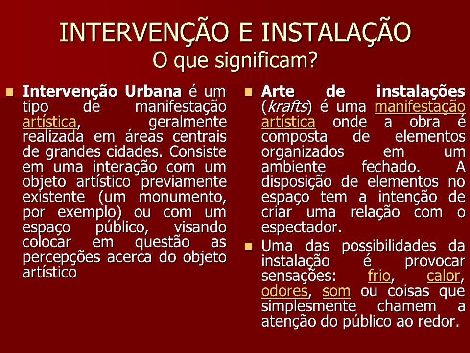 INTERVENÇÃO E INSTALAÇÃO O que significam? Intervenção Urbana é um tipo de manifestação artística, geralmente realizada em áreas centrais de grandes c
