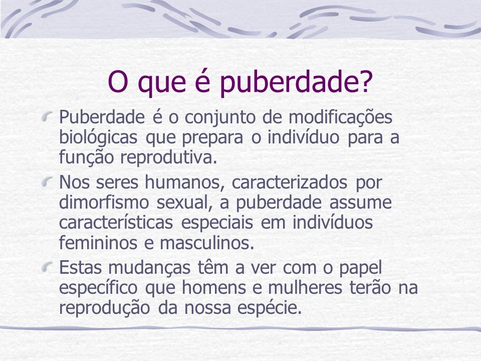 O que é puberdade? Puberdade é o conjunto de modificações biológicas que prepara o indivíduo para a função reprodutiva. Nos seres humanos, caracteriza