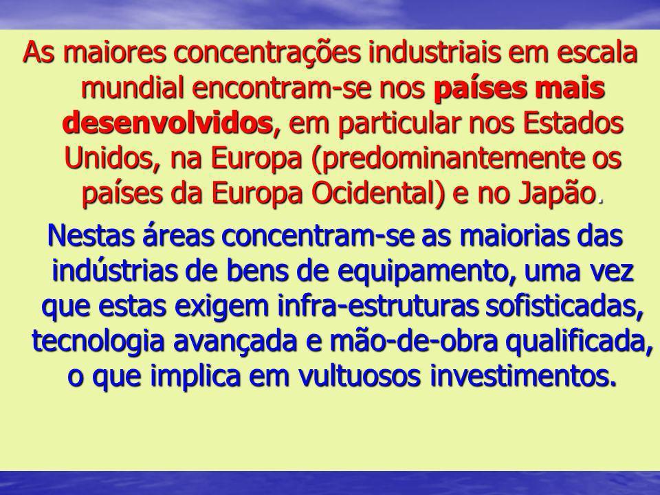 As maiores concentrações industriais em escala mundial encontram-se nos países mais desenvolvidos, em particular nos Estados Unidos, na Europa (predom