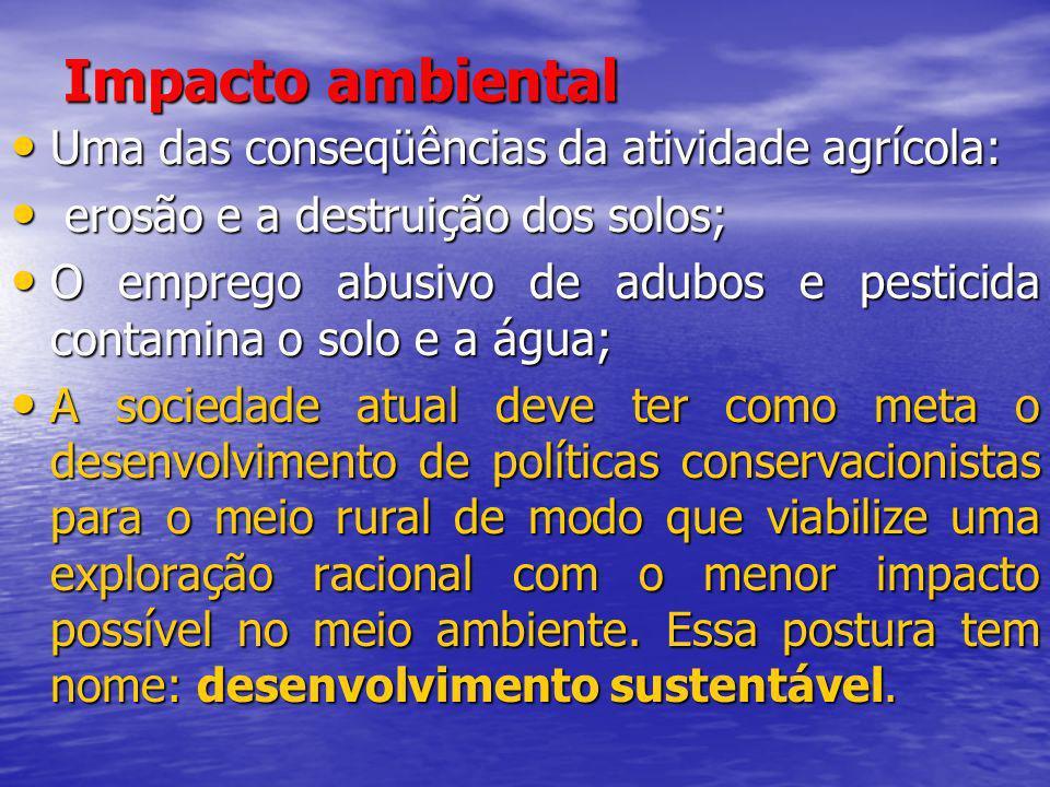 Impacto ambiental Uma das conseqüências da atividade agrícola: Uma das conseqüências da atividade agrícola: erosão e a destruição dos solos; erosão e