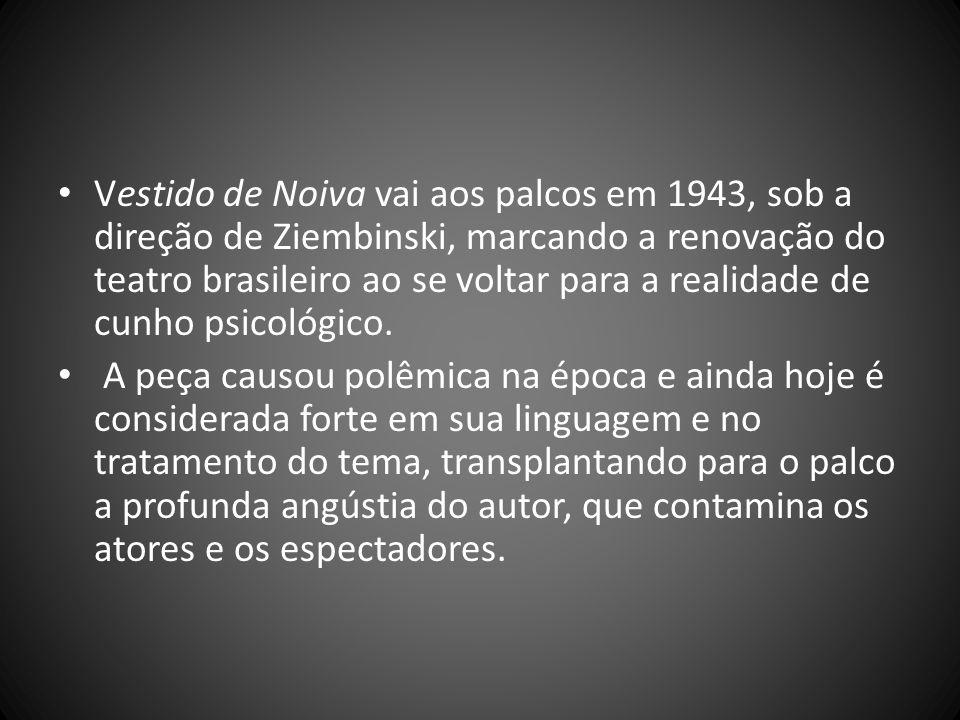 Vestido de Noiva vai aos palcos em 1943, sob a direção de Ziembinski, marcando a renovação do teatro brasileiro ao se voltar para a realidade de cunho