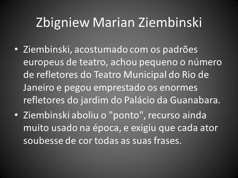 Zbigniew Marian Ziembinski Ziembinski, acostumado com os padrões europeus de teatro, achou pequeno o número de refletores do Teatro Municipal do Rio d