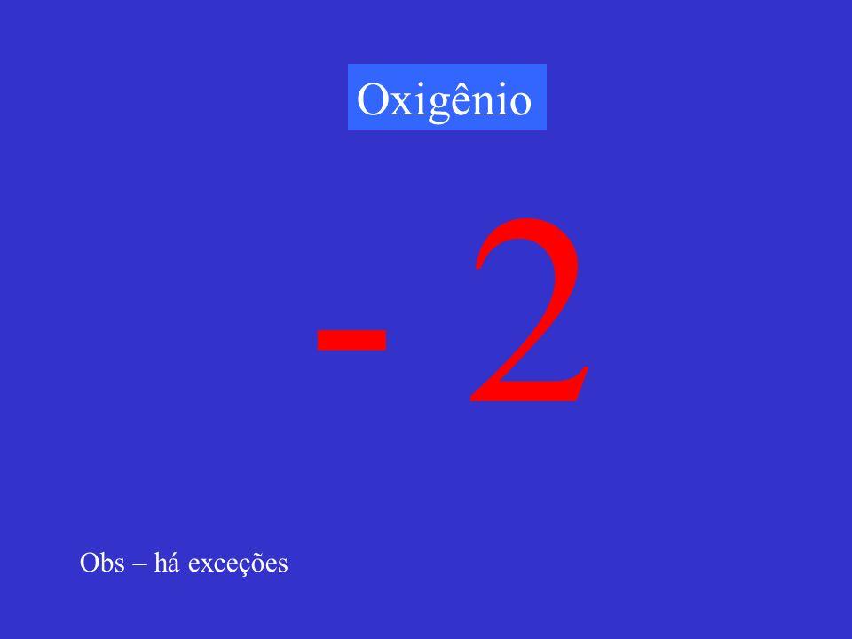 Oxigênio - 2 Obs – há exceções
