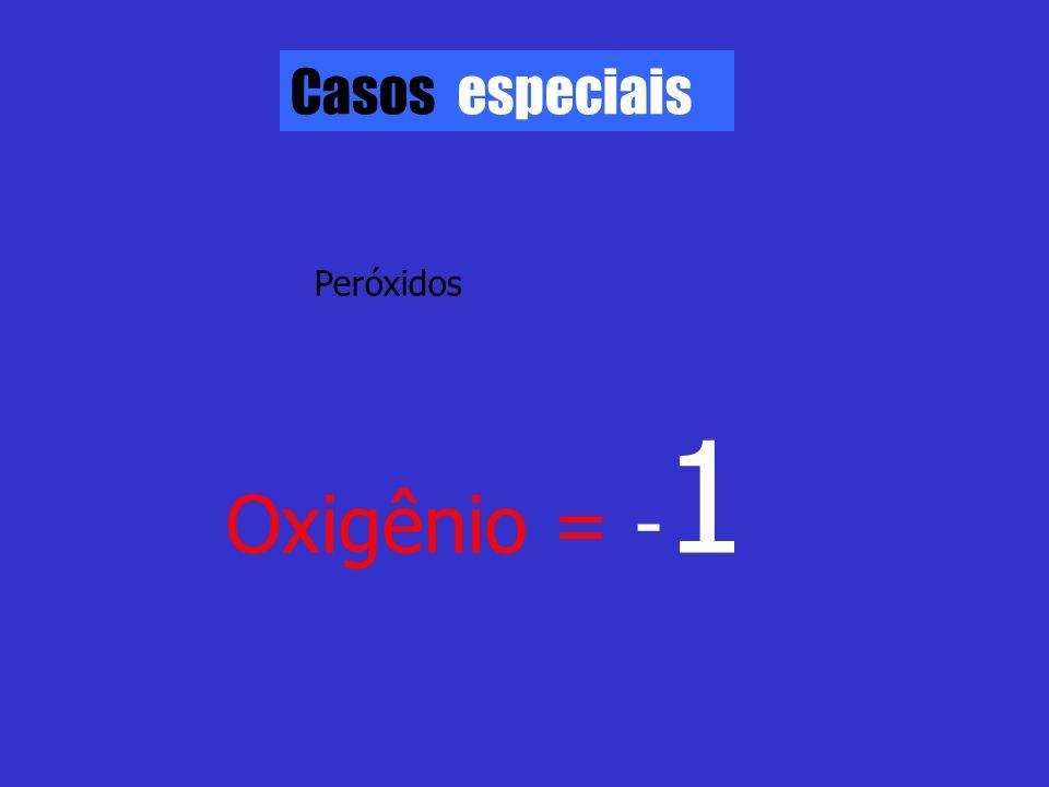Casos especiais Peróxidos Oxigênio = - 1