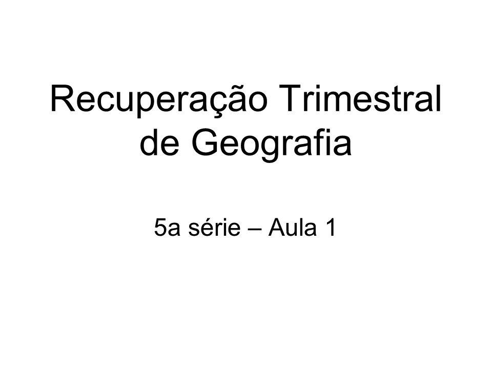 Recuperação Trimestral de Geografia 5a série – Aula 1