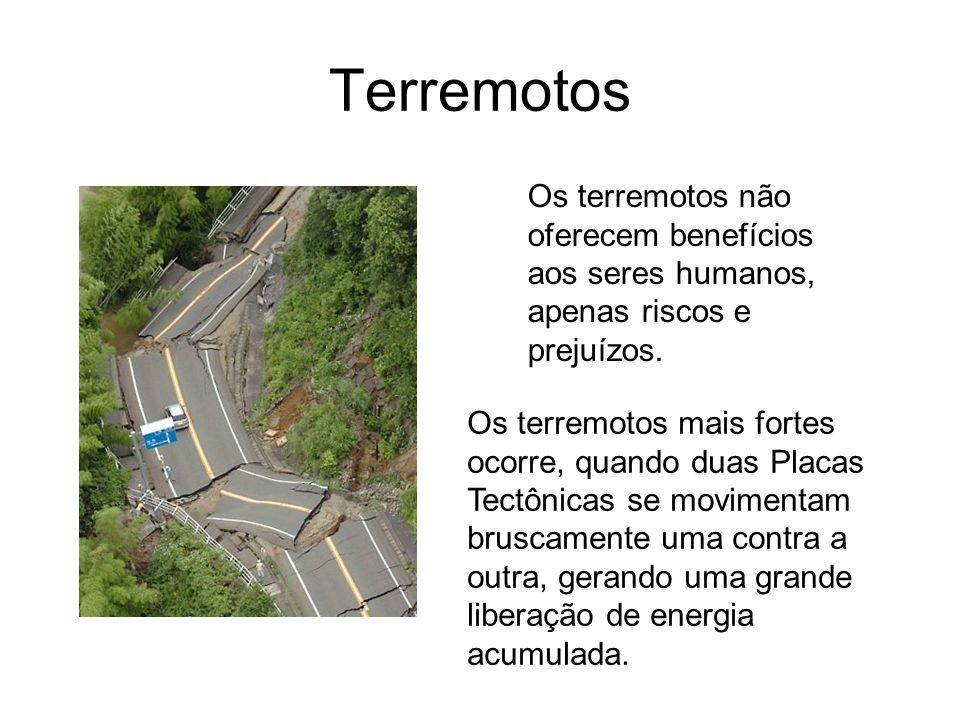 Terremotos Os terremotos não oferecem benefícios aos seres humanos, apenas riscos e prejuízos. Os terremotos mais fortes ocorre, quando duas Placas Te