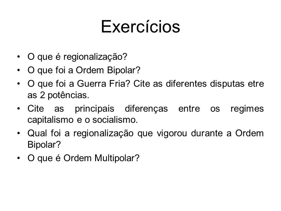 Exercícios O que é regionalização. O que foi a Ordem Bipolar.
