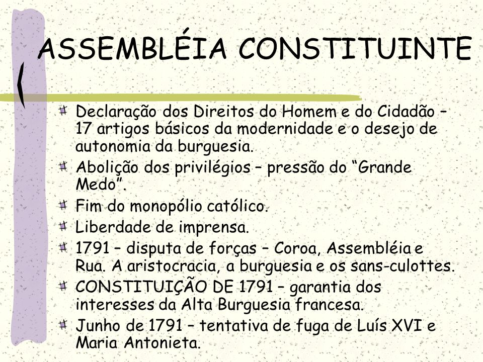 ASSEMBLÉIA CONSTITUINTE Declaração dos Direitos do Homem e do Cidadão – 17 artigos básicos da modernidade e o desejo de autonomia da burguesia. Aboliç
