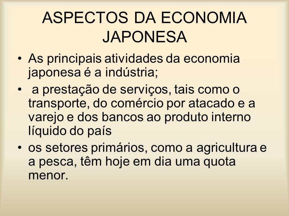 ASPECTOS DA ECONOMIA JAPONESA As principais atividades da economia japonesa é a indústria; a prestação de serviços, tais como o transporte, do comérci