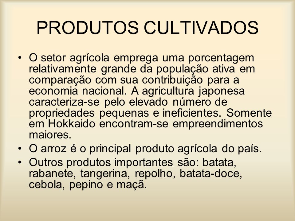 PRODUTOS CULTIVADOS O setor agrícola emprega uma porcentagem relativamente grande da população ativa em comparação com sua contribuição para a economi