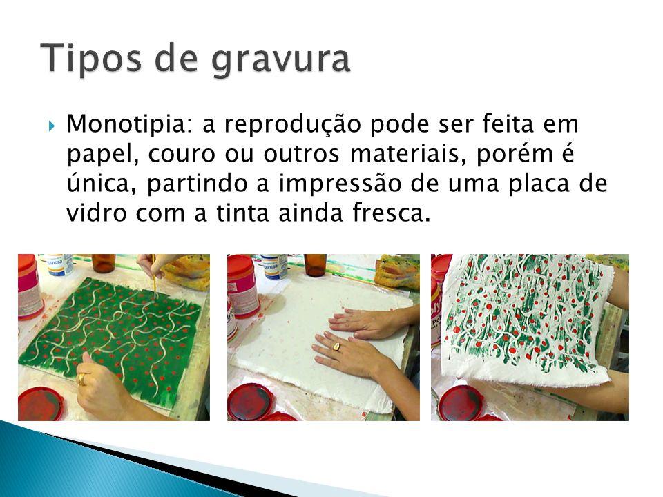 Monotipia: a reprodução pode ser feita em papel, couro ou outros materiais, porém é única, partindo a impressão de uma placa de vidro com a tinta aind