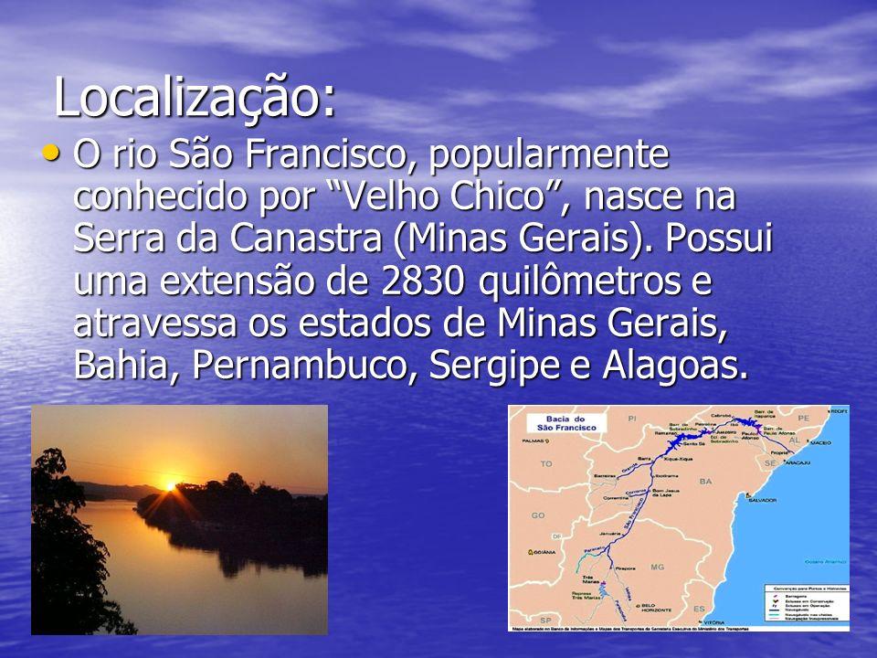Localização: O rio São Francisco, popularmente conhecido por Velho Chico, nasce na Serra da Canastra (Minas Gerais). Possui uma extensão de 2830 quilô