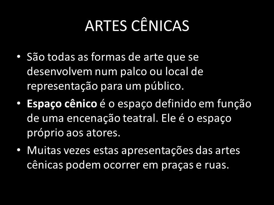 São todas as formas de arte que se desenvolvem num palco ou local de representação para um público. Espaço cênico é o espaço definido em função de uma