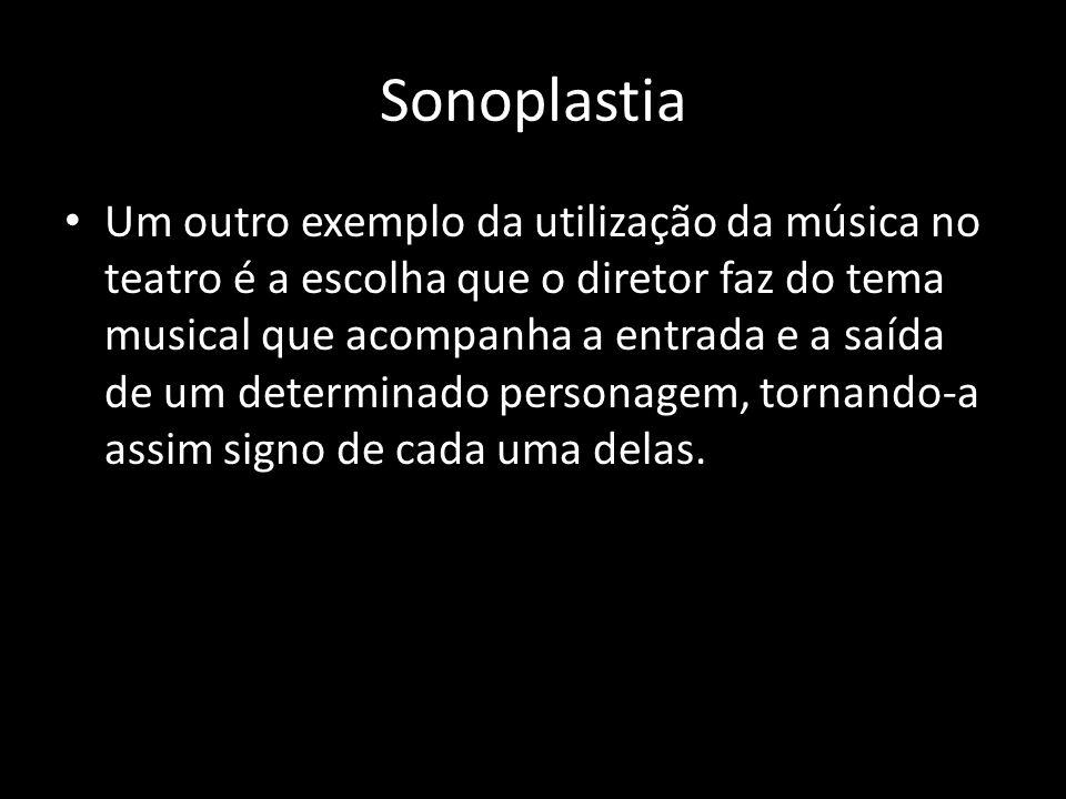 Sonoplastia Um outro exemplo da utilização da música no teatro é a escolha que o diretor faz do tema musical que acompanha a entrada e a saída de um d